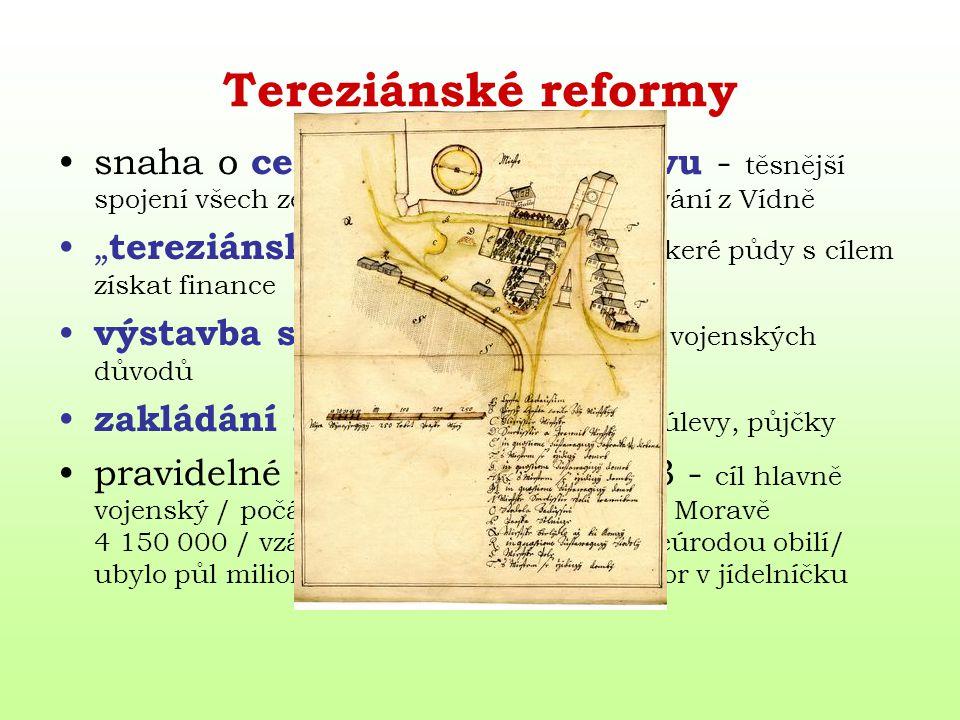 """Tereziánské reformy snaha o centralizovanou správu - těsnější spojení všech zemí a jejich jednotné spravování z Vídně """" tereziánský katastr """"- soupis"""