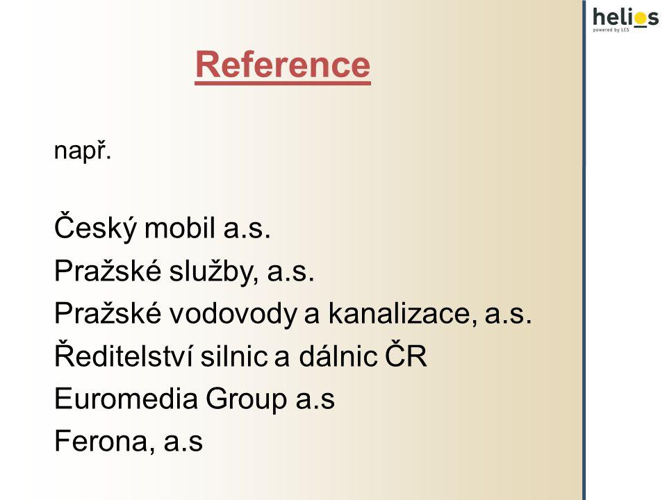 Reference např. Český mobil a.s. Pražské služby, a.s. Pražské vodovody a kanalizace, a.s. Ředitelství silnic a dálnic ČR Euromedia Group a.s Ferona, a