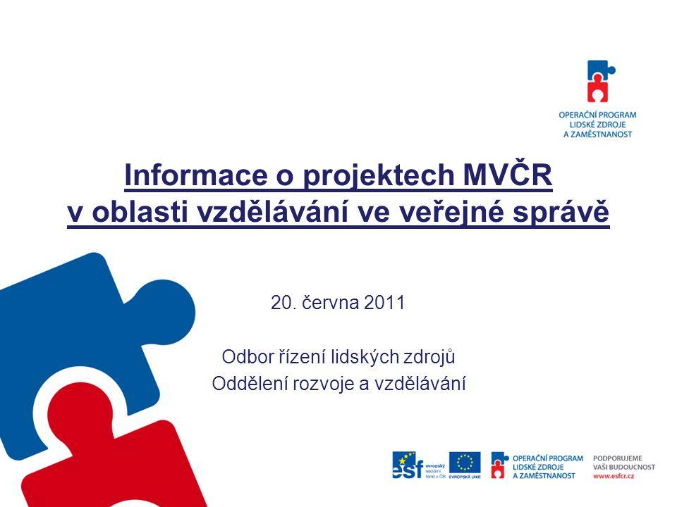 Informace o projektech MVČR v oblasti vzdělávání ve veřejné správě 20. června 2011 Odbor řízení lidských zdrojů Oddělení rozvoje a vzdělávání