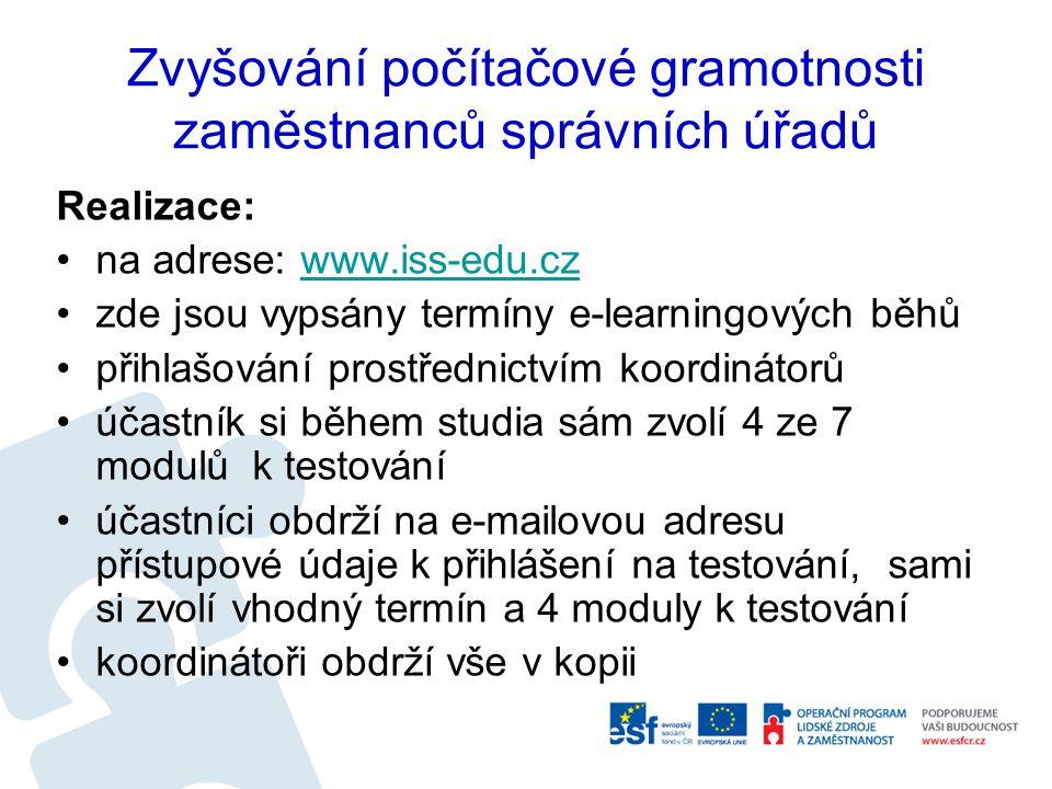 Zvyšování počítačové gramotnosti zaměstnanců správních úřadů Realizace: na adrese: www.iss-edu.czwww.iss-edu.cz zde jsou vypsány termíny e-learningový