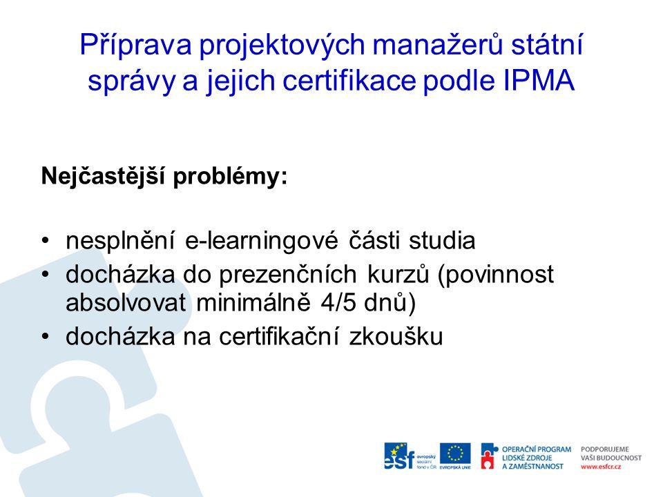 Příprava projektových manažerů státní správy a jejich certifikace podle IPMA Nejčastější problémy: nesplnění e-learningové části studia docházka do pr