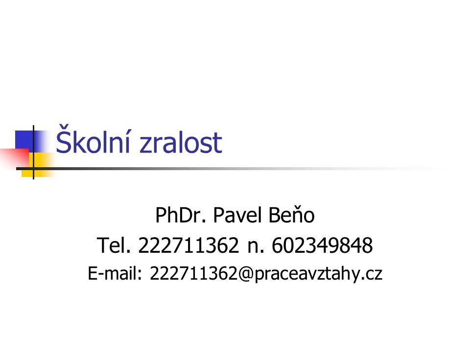 Školní zralost PhDr. Pavel Beňo Tel. 222711362 n. 602349848 E-mail: 222711362@praceavztahy.cz