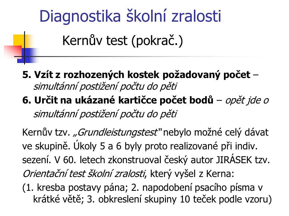Diagnostika školní zralosti Kernův test (pokrač.) 5. Vzít z rozhozených kostek požadovaný počet – simultánní postižení počtu do pěti 6. Určit na ukáza