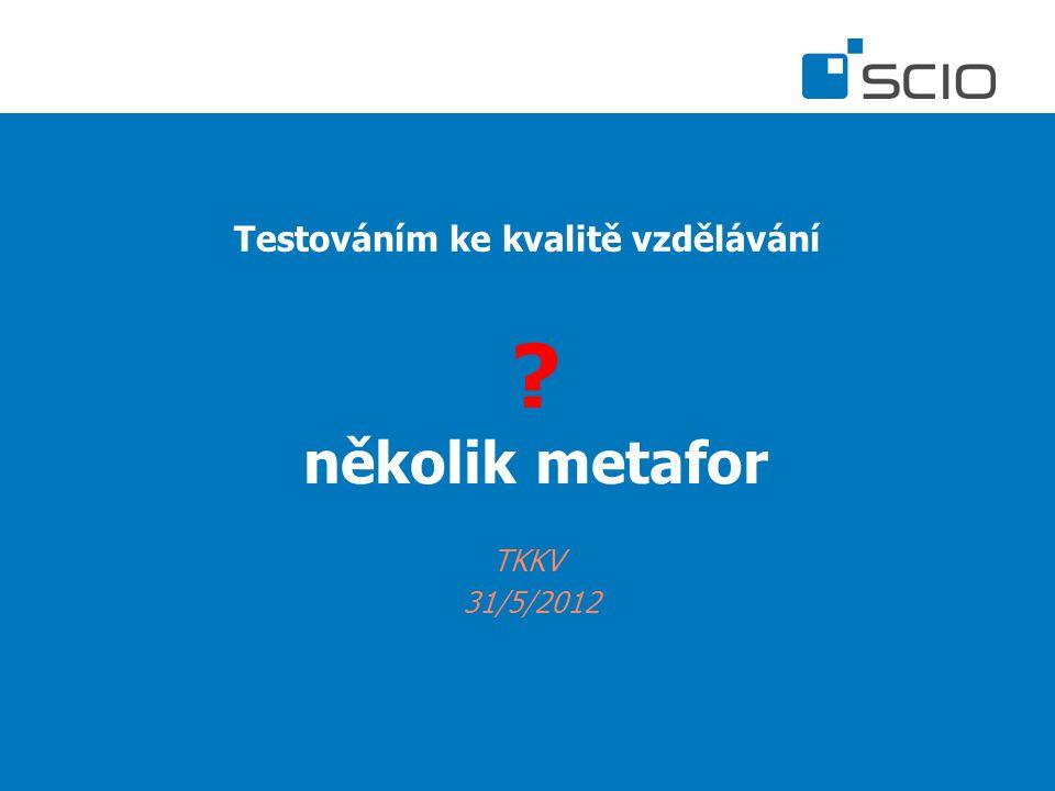 Testováním ke kvalitě vzdělávání TKKV 31/5/2012 několik metafor