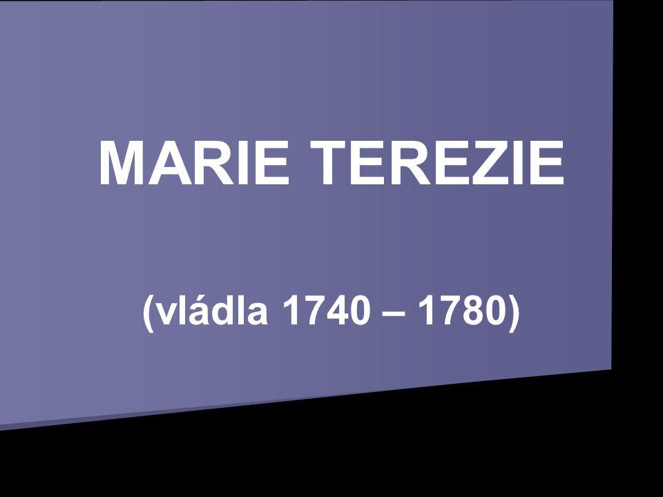 MARIE TEREZIE (vládla 1740 – 1780)