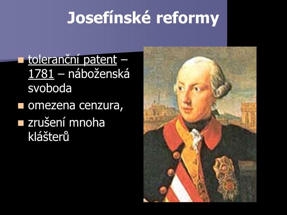 Josefínské reformy toleranční patent – 1781 – náboženská svoboda omezena cenzura, zrušení mnoha klášterů