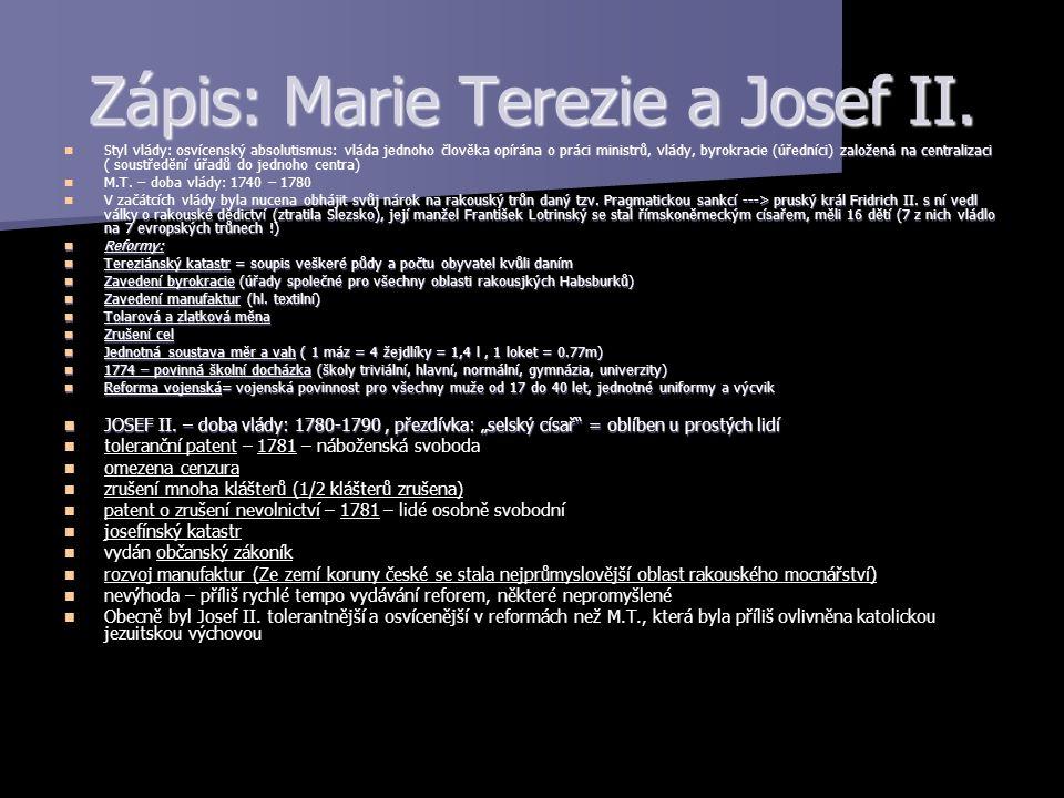 Zápis: Marie Terezie a Josef II. Styl vlády: osvícenský absolutismus: vláda jednoho člověka opírána o práci ministrů, vlády, byrokracie (úředníci) zal