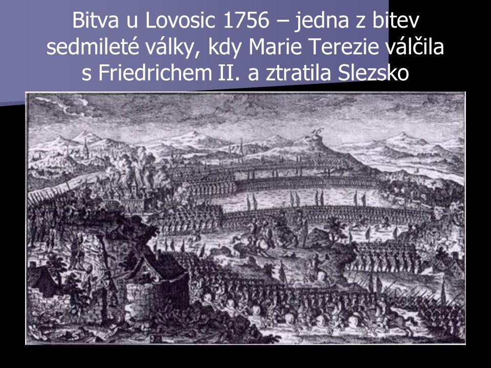 Bitva u Lovosic 1756 – jedna z bitev sedmileté války, kdy Marie Terezie válčila s Friedrichem II. a ztratila Slezsko