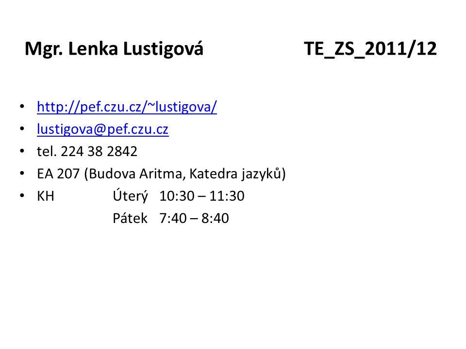 Mgr.Lenka LustigováTE_ZS_2011/12 http://pef.czu.cz/~lustigova/ lustigova@pef.czu.cz tel.