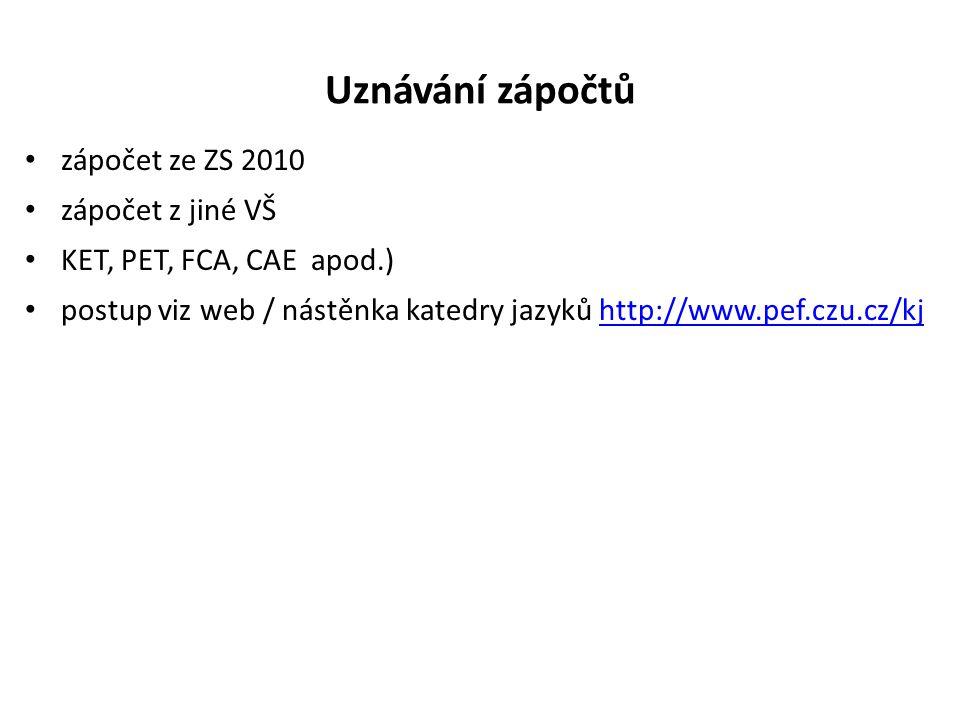 Uznávání zápočtů zápočet ze ZS 2010 zápočet z jiné VŠ KET, PET, FCA, CAE apod.) postup viz web / nástěnka katedry jazyků http://www.pef.czu.cz/kjhttp://www.pef.czu.cz/kj