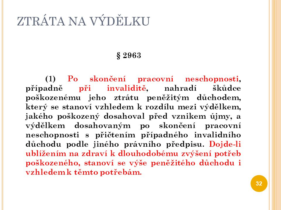 ZTRÁTA NA VÝDĚLKU § 2963 (1) Po skončení pracovní neschopnosti, případně při invaliditě, nahradí škůdce poškozenému jeho ztrátu peněžitým důchodem, kt