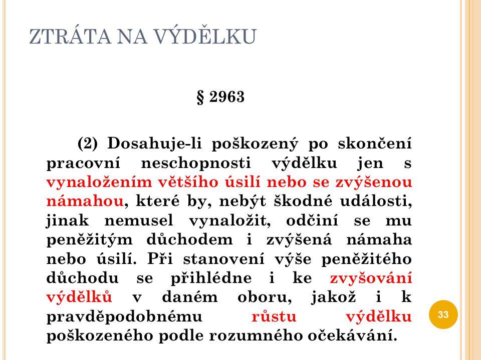 ZTRÁTA NA VÝDĚLKU § 2963 (2) Dosahuje-li poškozený po skončení pracovní neschopnosti výdělku jen s vynaložením většího úsilí nebo se zvýšenou námahou,