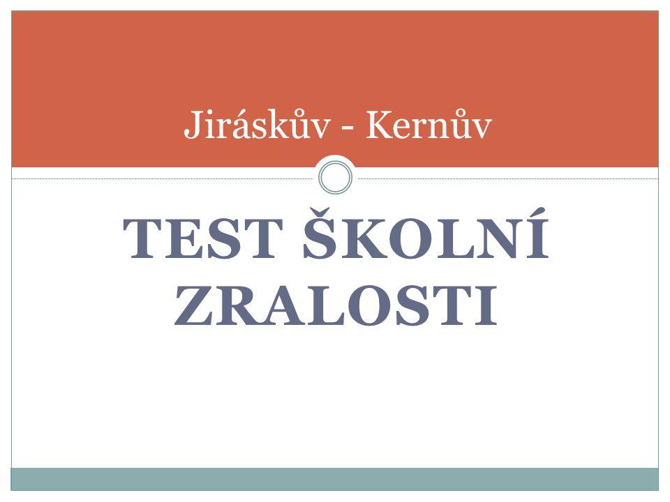 TEST ŠKOLNÍ ZRALOSTI Jiráskův - Kernův