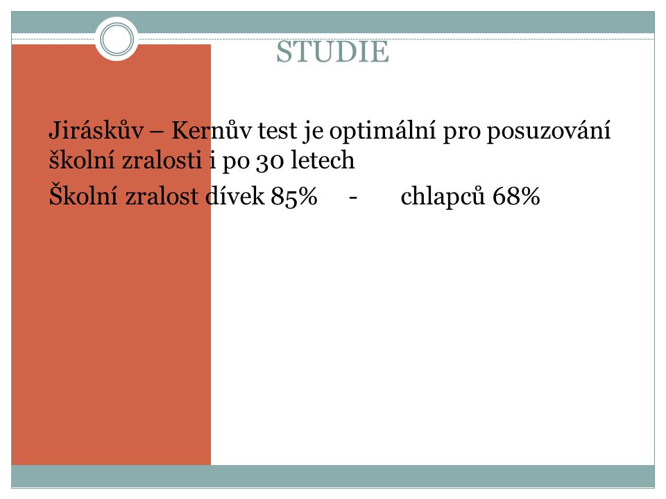 STUDIE Jiráskův – Kernův test je optimální pro posuzování školní zralosti i po 30 letech Školní zralost dívek 85% - chlapců 68%