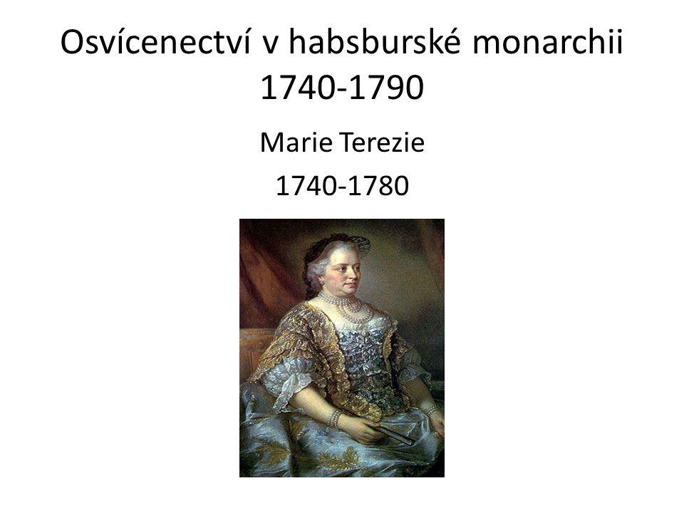 Osvícenectví v habsburské monarchii 1740-1790 Marie Terezie 1740-1780