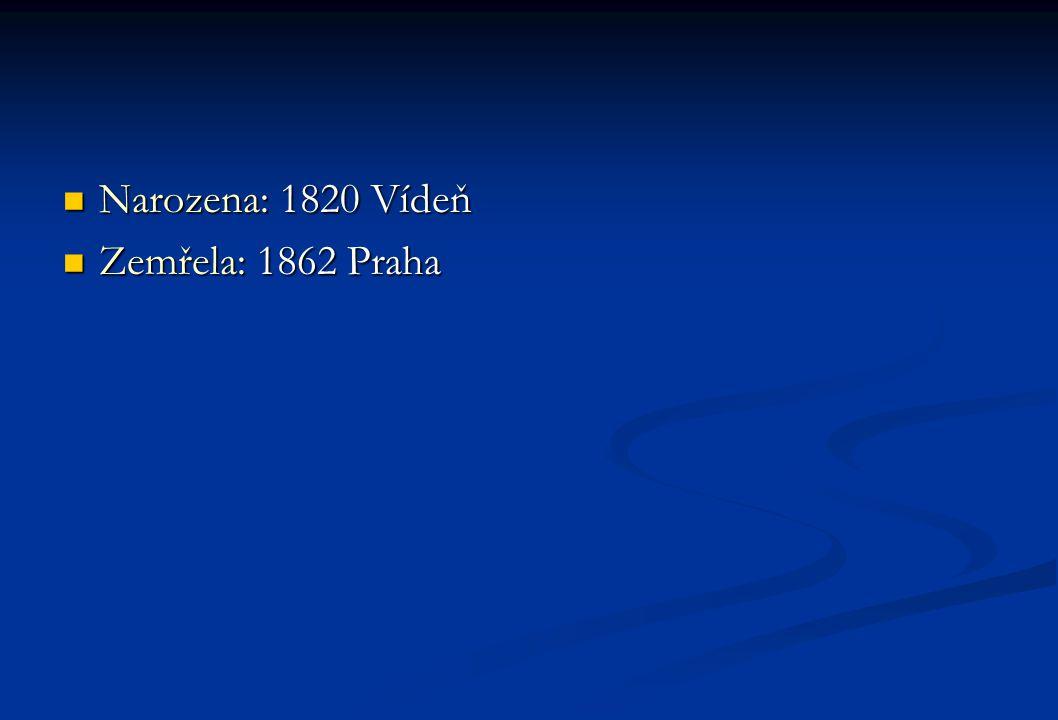 Narozena: 1820 Vídeň Narozena: 1820 Vídeň Zemřela: 1862 Praha Zemřela: 1862 Praha
