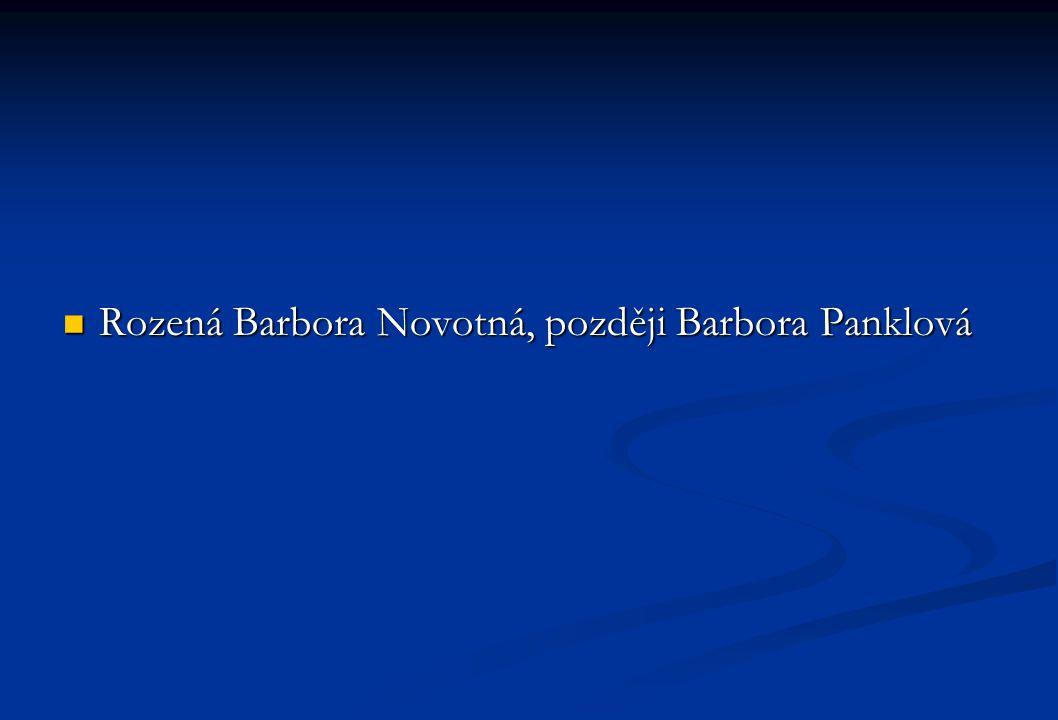 Rozená Barbora Novotná, později Barbora Panklová Rozená Barbora Novotná, později Barbora Panklová