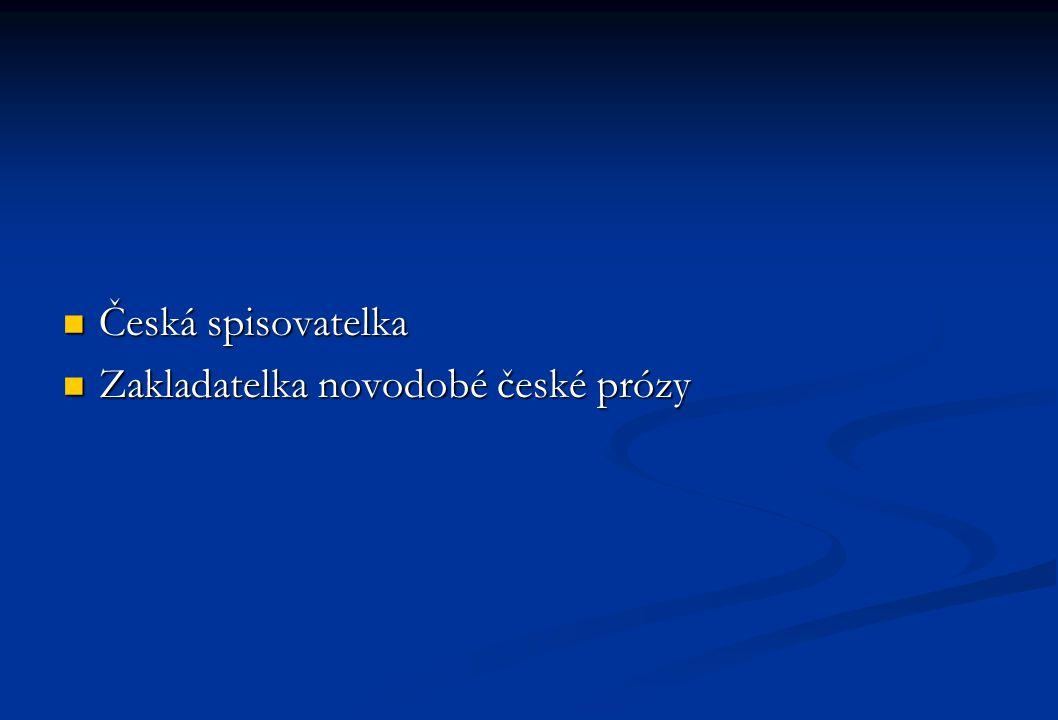 Česká spisovatelka Česká spisovatelka Zakladatelka novodobé české prózy Zakladatelka novodobé české prózy