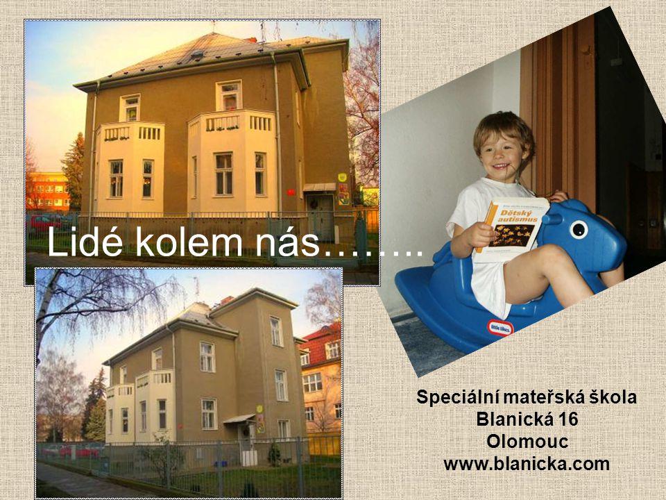 Lidé kolem nás…….. Speciální mateřská škola Blanická 16 Olomouc www.blanicka.com