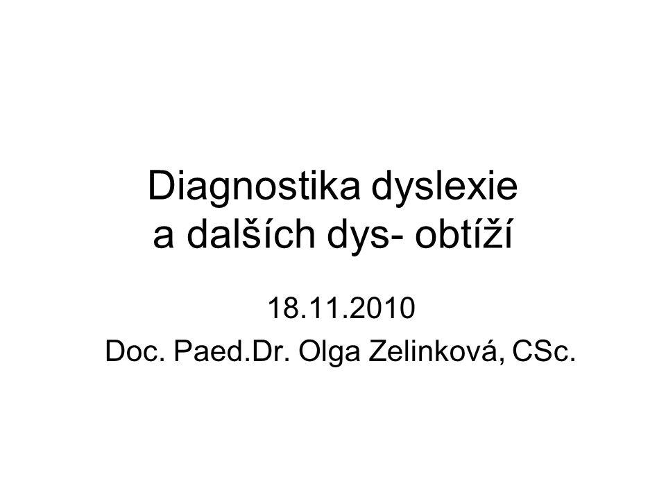 Diagnostika dyslexie a dalších dys- obtíží 18.11.2010 Doc. Paed.Dr. Olga Zelinková, CSc.