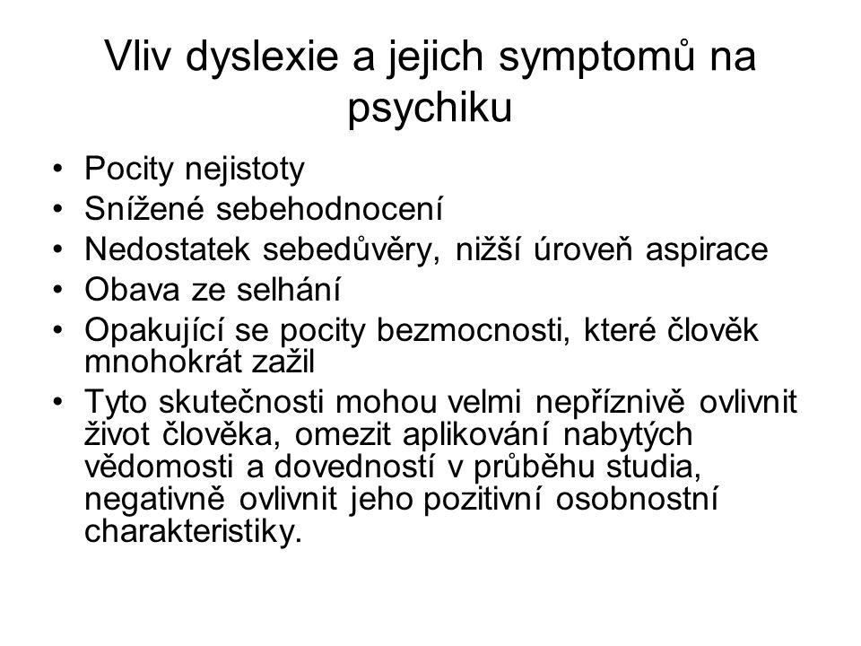 Vliv dyslexie a jejich symptomů na psychiku Pocity nejistoty Snížené sebehodnocení Nedostatek sebedůvěry, nižší úroveň aspirace Obava ze selhání Opaku