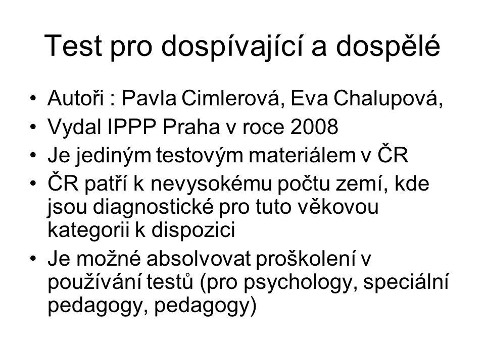 Test pro dospívající a dospělé Autoři : Pavla Cimlerová, Eva Chalupová, Vydal IPPP Praha v roce 2008 Je jediným testovým materiálem v ČR ČR patří k ne