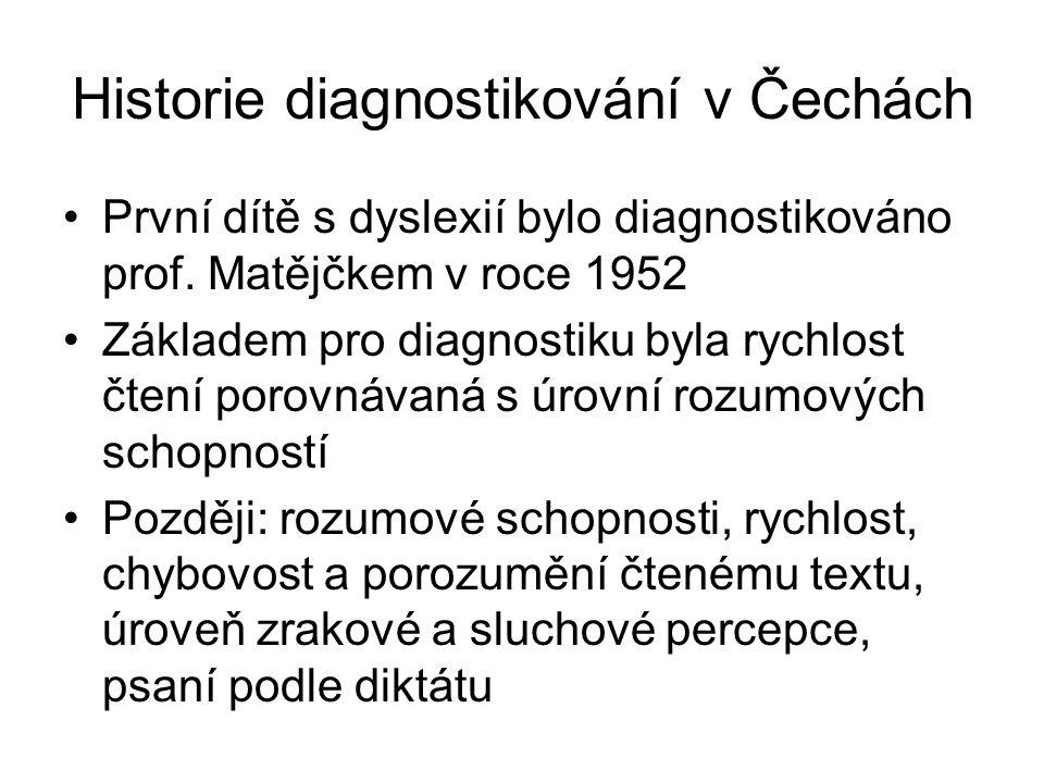 Historie diagnostikování v Čechách První dítě s dyslexií bylo diagnostikováno prof. Matějčkem v roce 1952 Základem pro diagnostiku byla rychlost čtení
