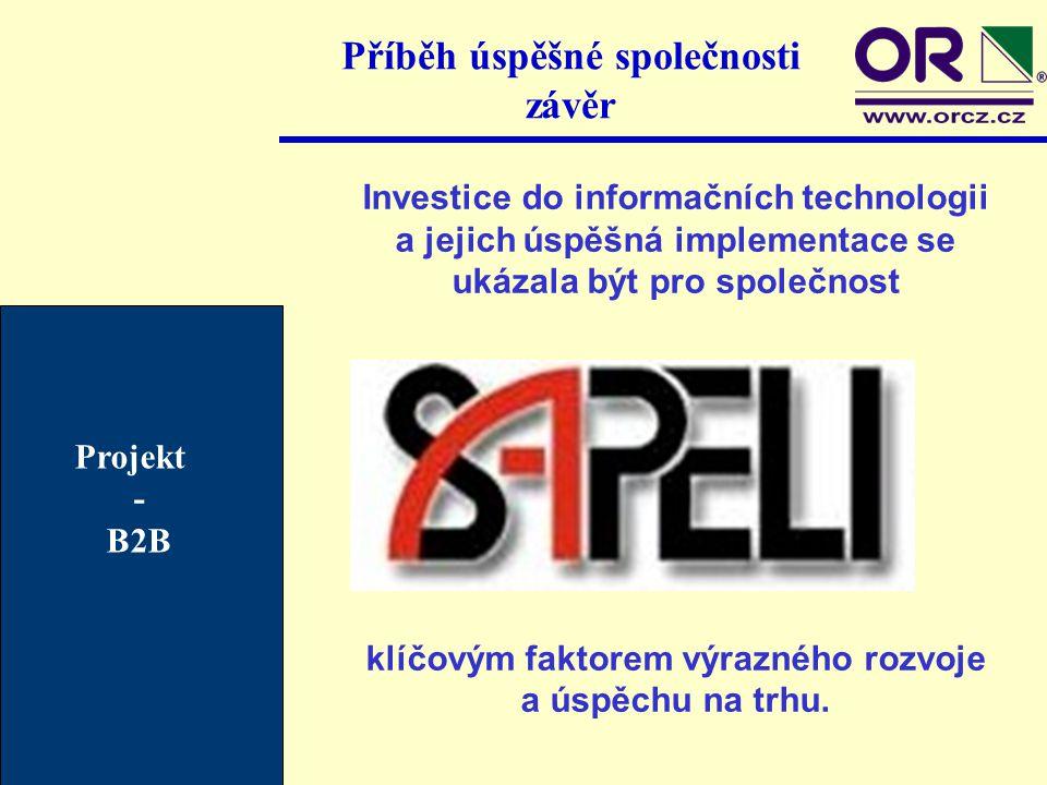 Příběh úspěšné společnosti závěr Projekt - B2B Investice do informačních technologii a jejich úspěšná implementace se ukázala být pro společnost klíčo