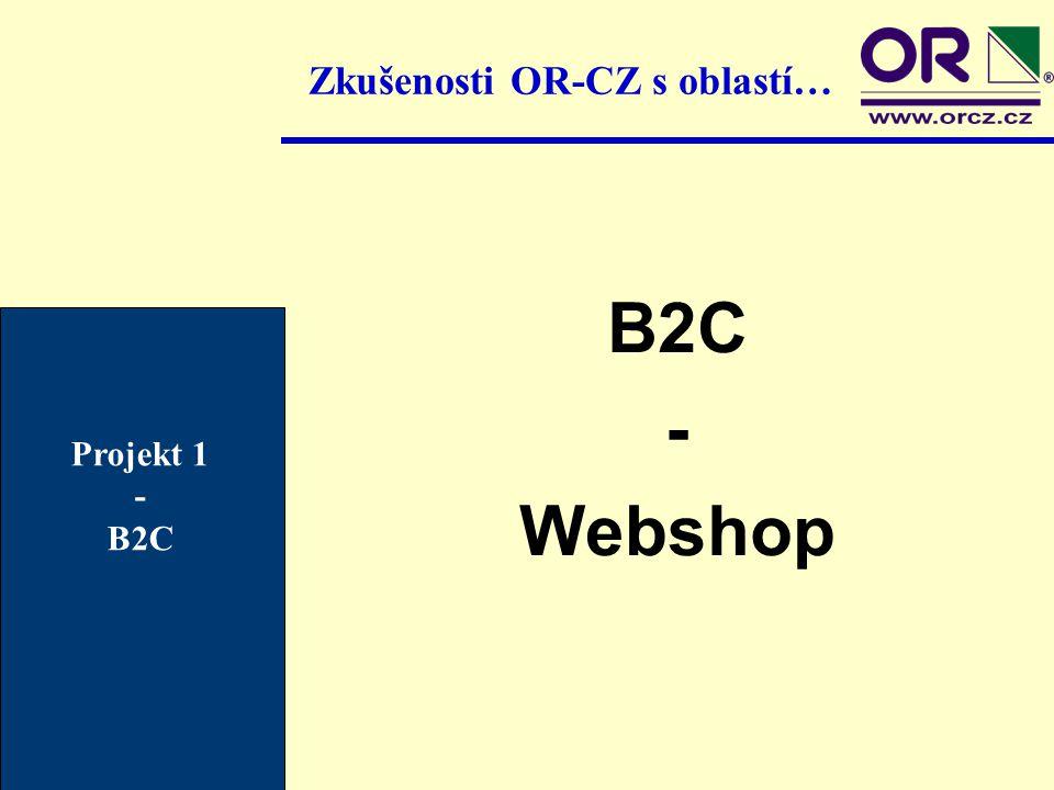 Zkušenosti OR-CZ s oblastí… B2C - Webshop Projekt 1 - B2C