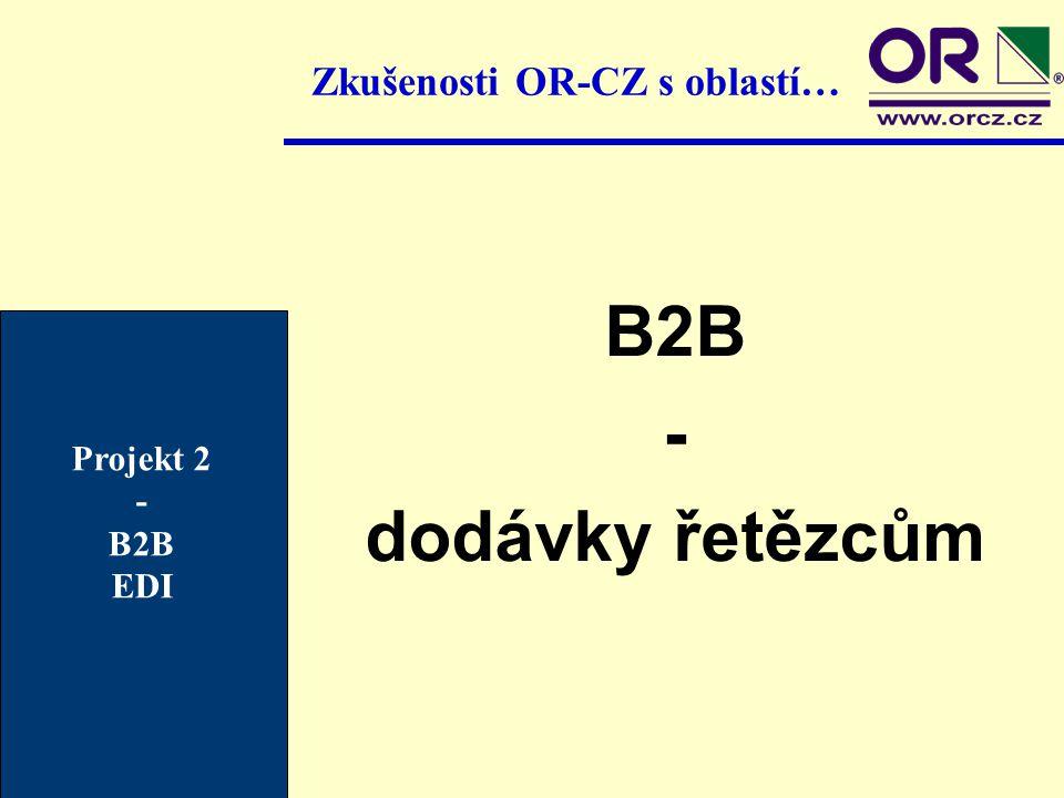 Zkušenosti OR-CZ s oblastí… B2B - dodávky řetězcům Projekt 2 - B2B EDI