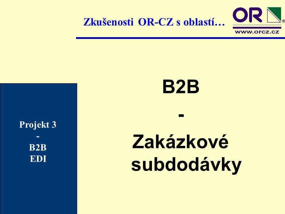Zkušenosti OR-CZ s oblastí… B2B - Zakázkové subdodávky Projekt 3 - B2B EDI