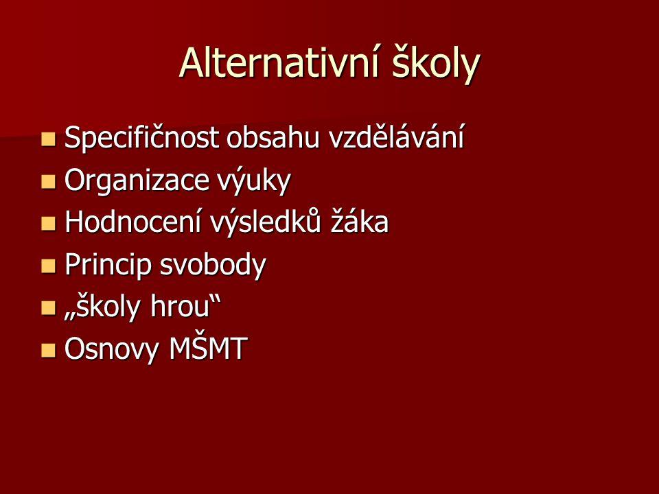 Alternativní školy Specifičnost obsahu vzdělávání Specifičnost obsahu vzdělávání Organizace výuky Organizace výuky Hodnocení výsledků žáka Hodnocení v