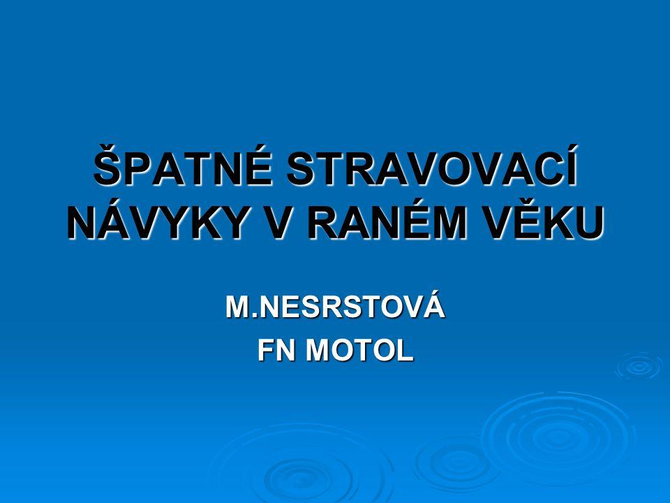 ŠPATNÉ STRAVOVACÍ NÁVYKY V RANÉM VĚKU M.NESRSTOVÁ FN MOTOL