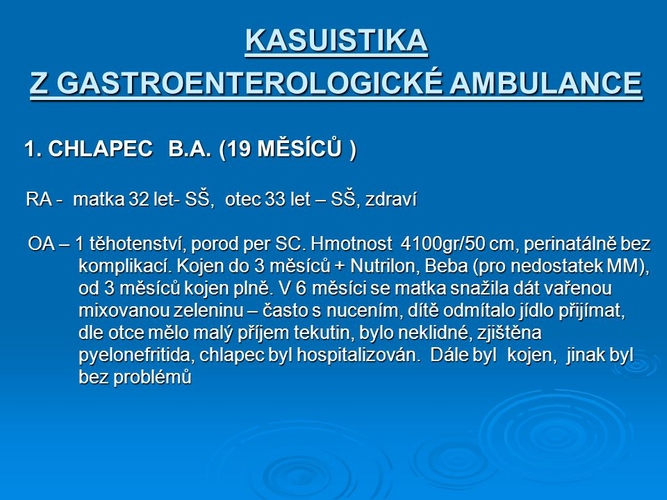 KASUISTIKA Z GASTROENTEROLOGICKÉ AMBULANCE 1.CHLAPEC B.A.