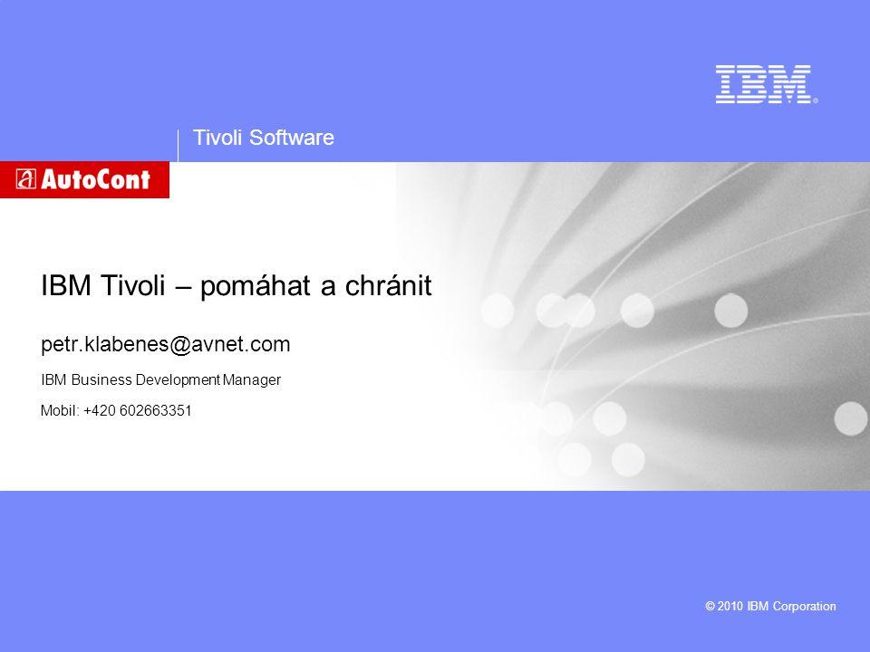 Tivoli Software © 2010 IBM Corporation IBM Tivoli – pomáhat a chránit petr.klabenes@avnet.com IBM Business Development Manager Mobil: +420 602663351