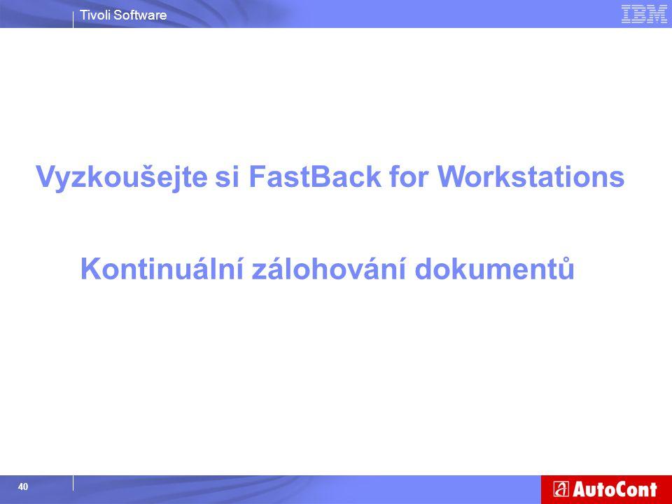 Tivoli Software 40 Vyzkoušejte si FastBack for Workstations Kontinuální zálohování dokumentů