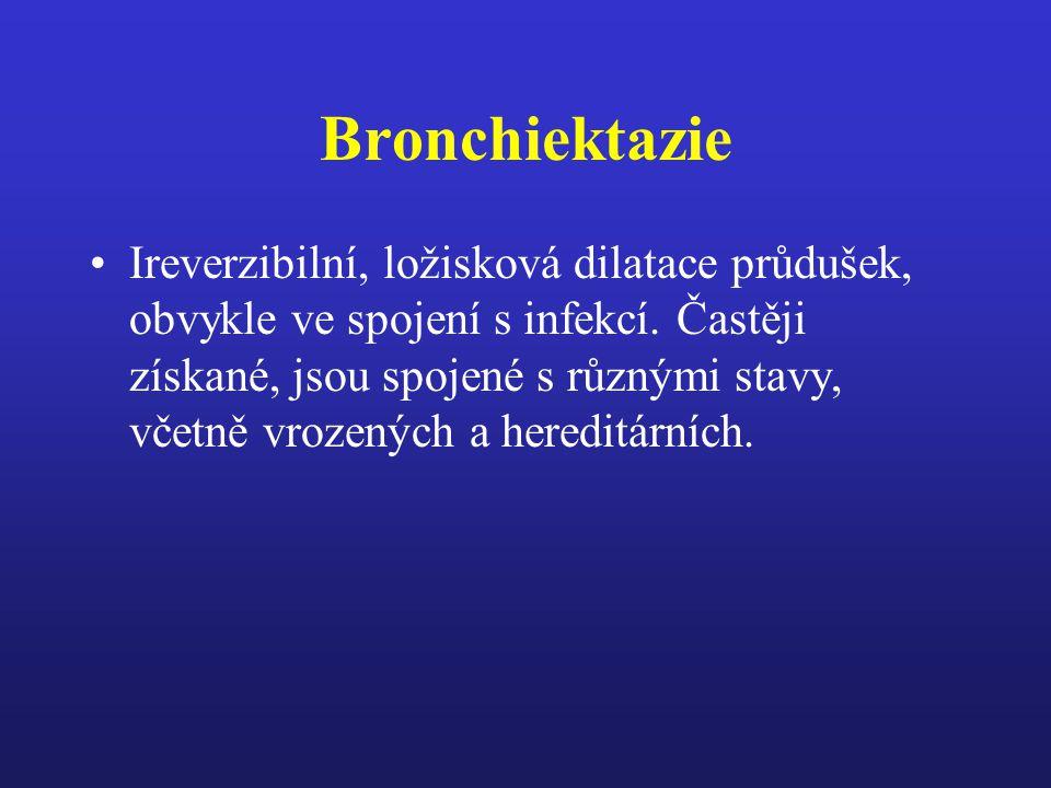 Bronchiektazie získané Destrukce bronchiální stěny po infekci –inhalace chemických nox – imunologické selhání –anomálie cév Mechanická alterace –atelektáza –ztráta objemu plicního parenchymu