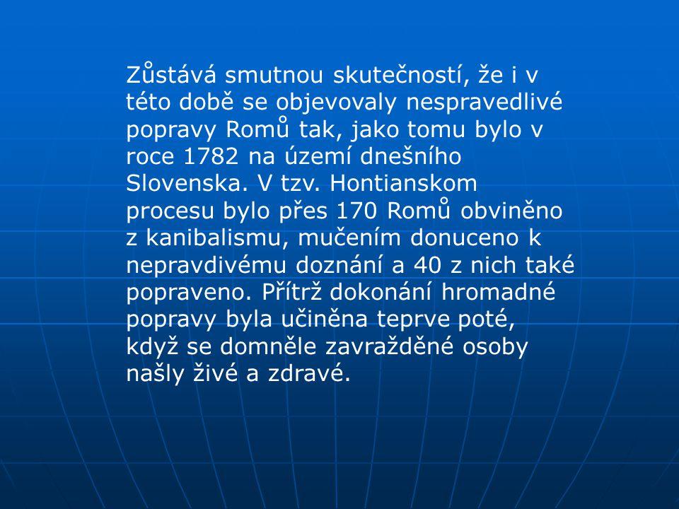 Zůstává smutnou skutečností, že i v této době se objevovaly nespravedlivé popravy Romů tak, jako tomu bylo v roce 1782 na území dnešního Slovenska. V