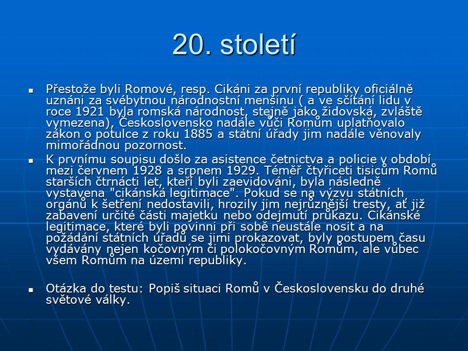 20. století Přestože byli Romové, resp. Cikáni za první republiky oficiálně uznáni za svébytnou národnostní menšinu ( a ve sčítání lidu v roce 1921 by