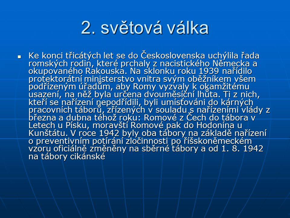 2. světová válka Ke konci třicátých let se do Československa uchýlila řada romských rodin, které prchaly z nacistického Německa a okupovaného Rakouska