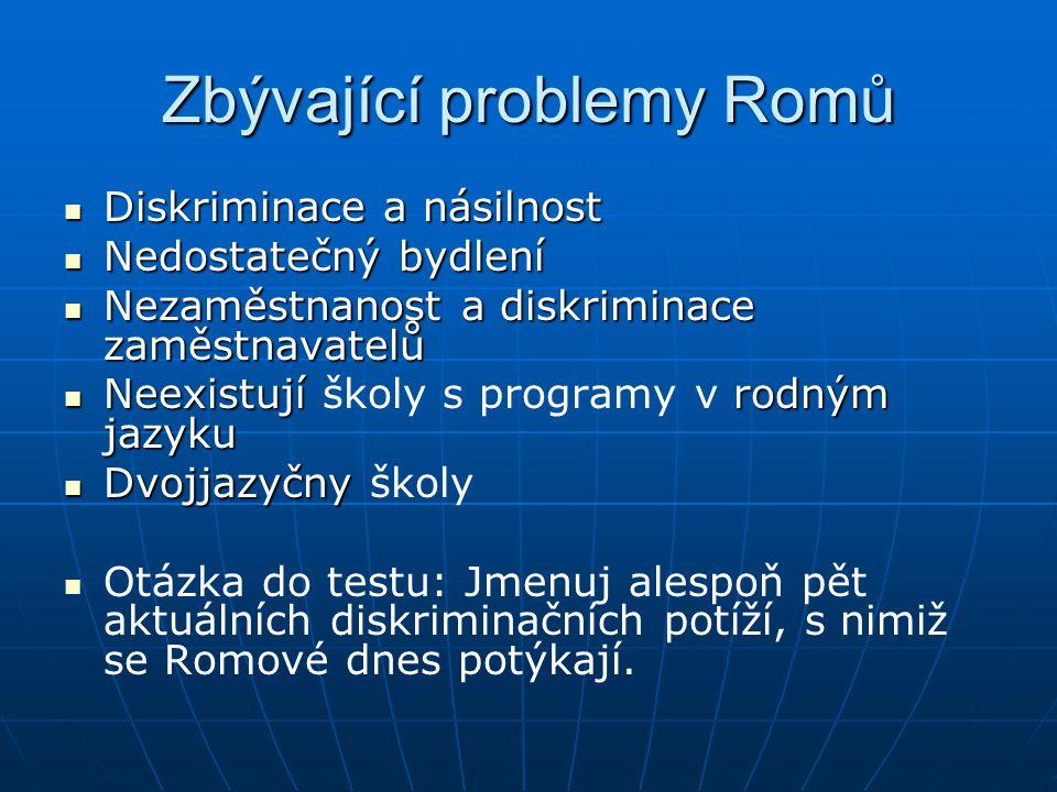 Zbývající problemy Romů Diskriminace a násilnost Diskriminace a násilnost Nedostatečný bydlení Nedostatečný bydlení Nezaměstnanost a diskriminace zamě