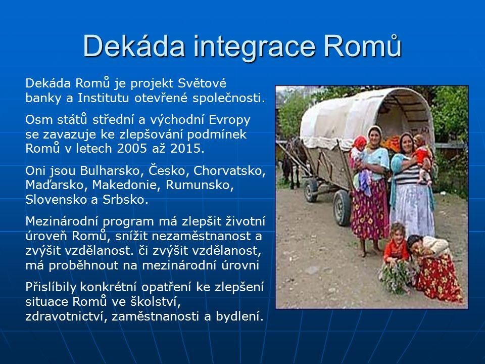 Dekáda integrace Romů Dekáda Romů je projekt Světové banky a Institutu otevřené společnosti. Osm států střední a východní Evropy se zavazuje ke zlepšo