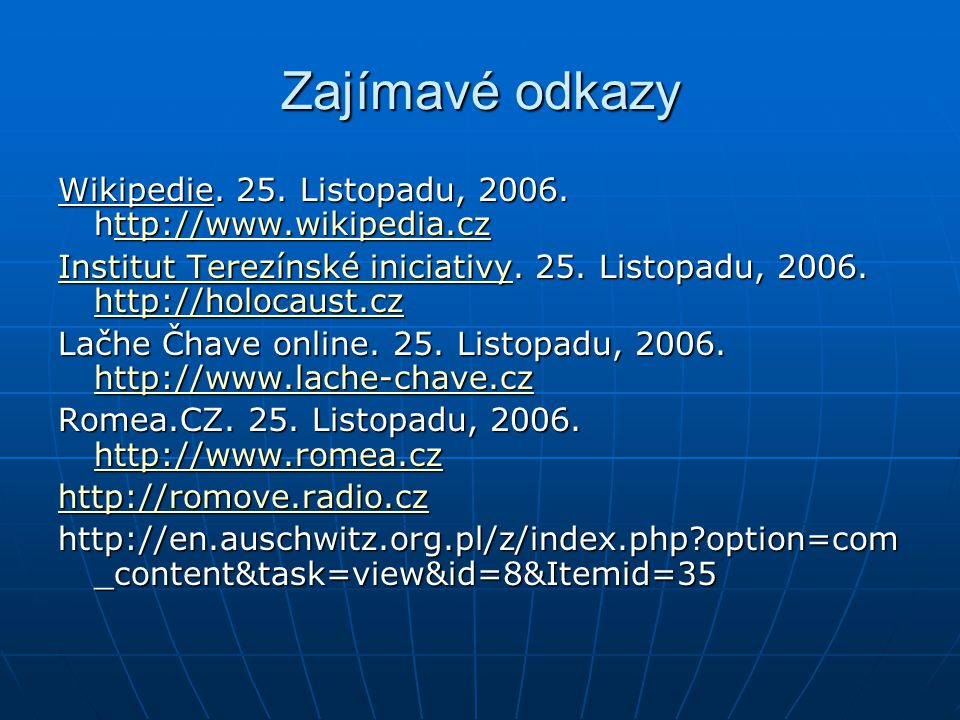 Zajímavé odkazy Wikipedie. 25. Listopadu, 2006. http://www.wikipedia.cz ttp://www.wikipedia.cz Institut Terezínské iniciativyInstitut Terezínské inici