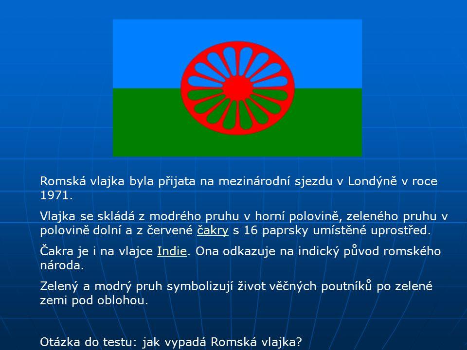 1 Romská vlajka byla přijata na mezinárodní sjezdu v Londýně v roce 1971. Vlajka se skládá z modrého pruhu v horní polovině, zeleného pruhu v polovině
