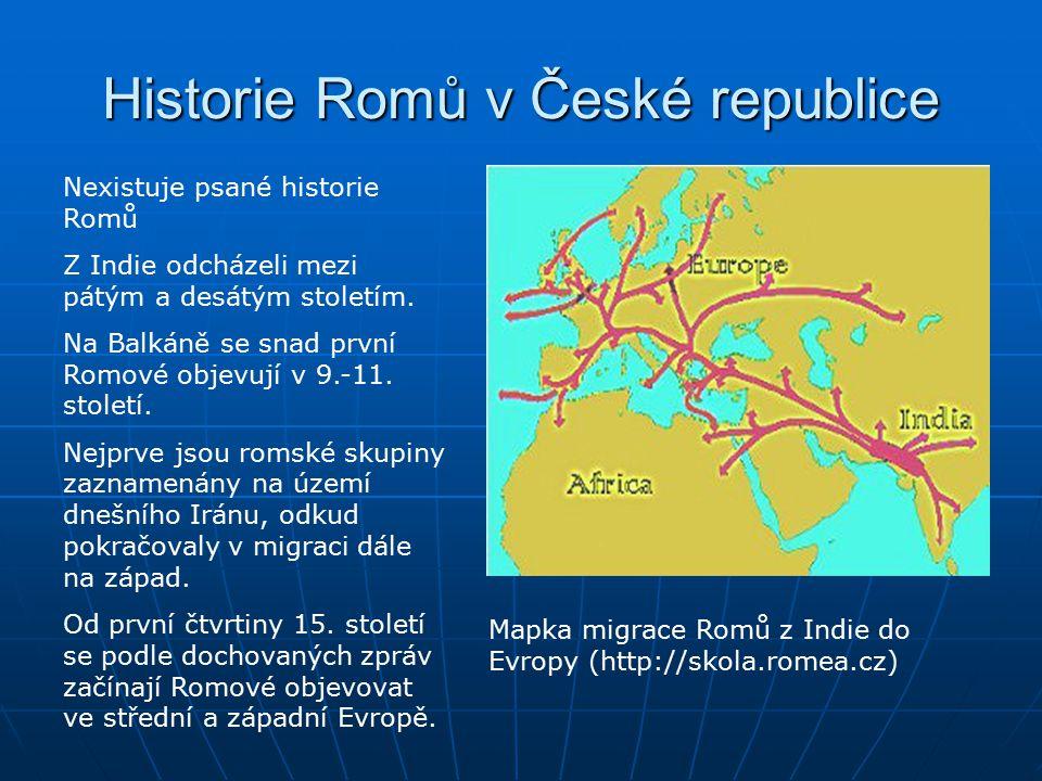 Historie Romů v České republice Mapka migrace Romů z Indie do Evropy (http://skola.romea.cz) Nexistuje psané historie Romů Z Indie odcházeli mezi pátý