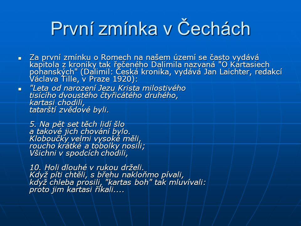 První zmínka v Čechách Za první zmínku o Romech na našem území se často vydává kapitola z kroniky tak řečeného Dalimila nazvaná