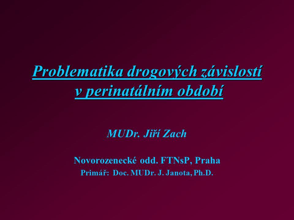 Problematika drogových závislostí v perinatálním období MUDr. Jiří Zach Novorozenecké odd. FTNsP, Praha Primář: Doc. MUDr. J. Janota, Ph.D.