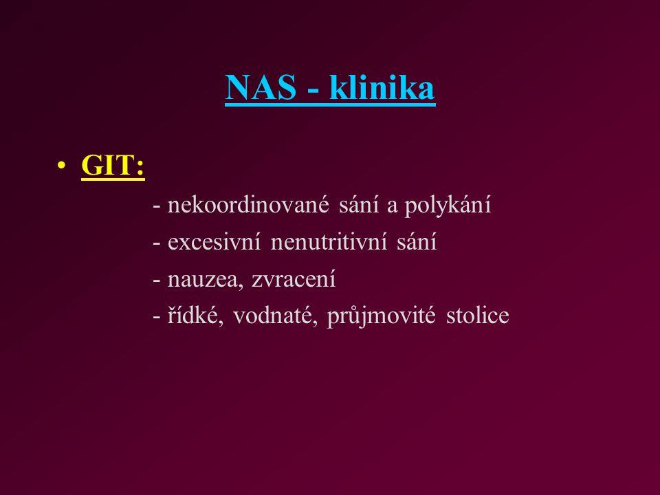 NAS - klinika GIT: - nekoordinované sání a polykání - excesivní nenutritivní sání - nauzea, zvracení - řídké, vodnaté, průjmovité stolice