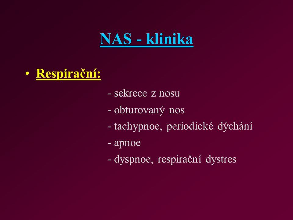 NAS - klinika Respirační: - sekrece z nosu - obturovaný nos - tachypnoe, periodické dýchání - apnoe - dyspnoe, respirační dystres