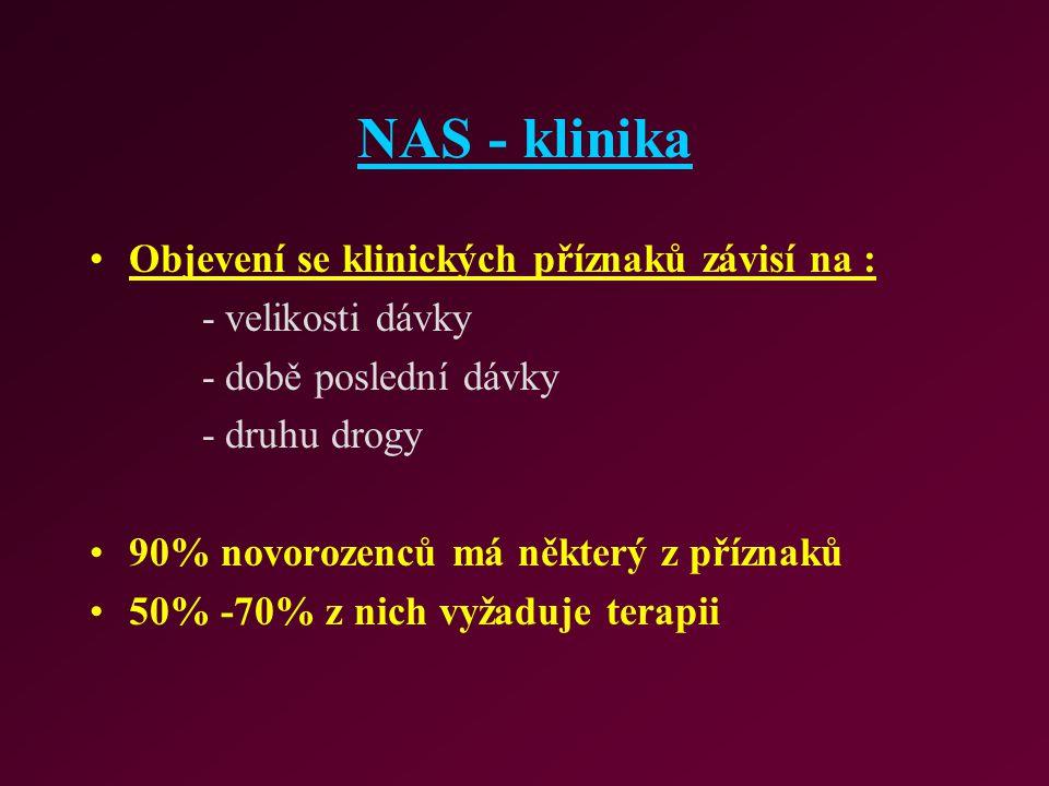 NAS - klinika Objevení se klinických příznaků závisí na : - velikosti dávky - době poslední dávky - druhu drogy 90% novorozenců má některý z příznaků